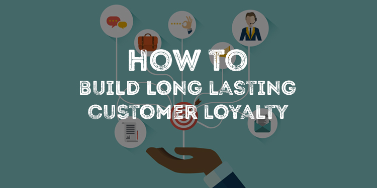 How To Build Long Lasting Customer Loyalty